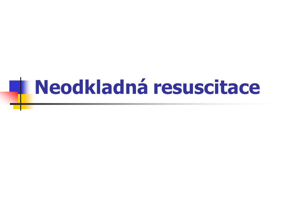 Resuscitace je: poskytována postiženému na místě vzniku náhlé, život ohrožující příhody, kdy jsou vážně ohroženy životně důležité funkce