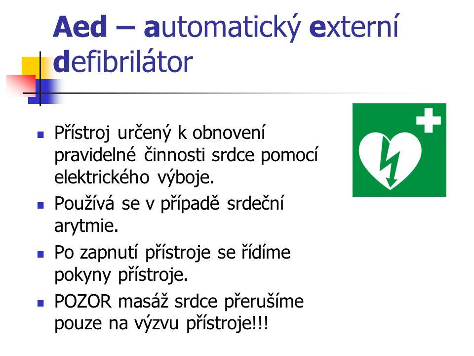 Aed – automatický externí defibrilátor Přístroj určený k obnovení pravidelné činnosti srdce pomocí elektrického výboje. Používá se v případě srdeční a