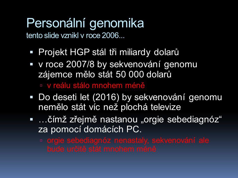 Personální genomika tento slide vznikl v roce 2006...  Projekt HGP stál tři miliardy dolarů  v roce 2007/8 by sekvenování genomu zájemce mělo stát 5