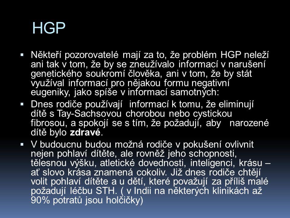 HGP  Někteří pozorovatelé mají za to, že problém HGP neleží ani tak v tom, že by se zneužívalo informací v narušení genetického soukromí člověka, ani