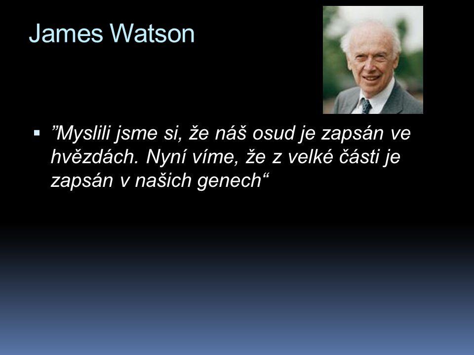 """James Watson  """"Myslili jsme si, že náš osud je zapsán ve hvězdách. Nyní víme, že z velké části je zapsán v našich genech"""""""