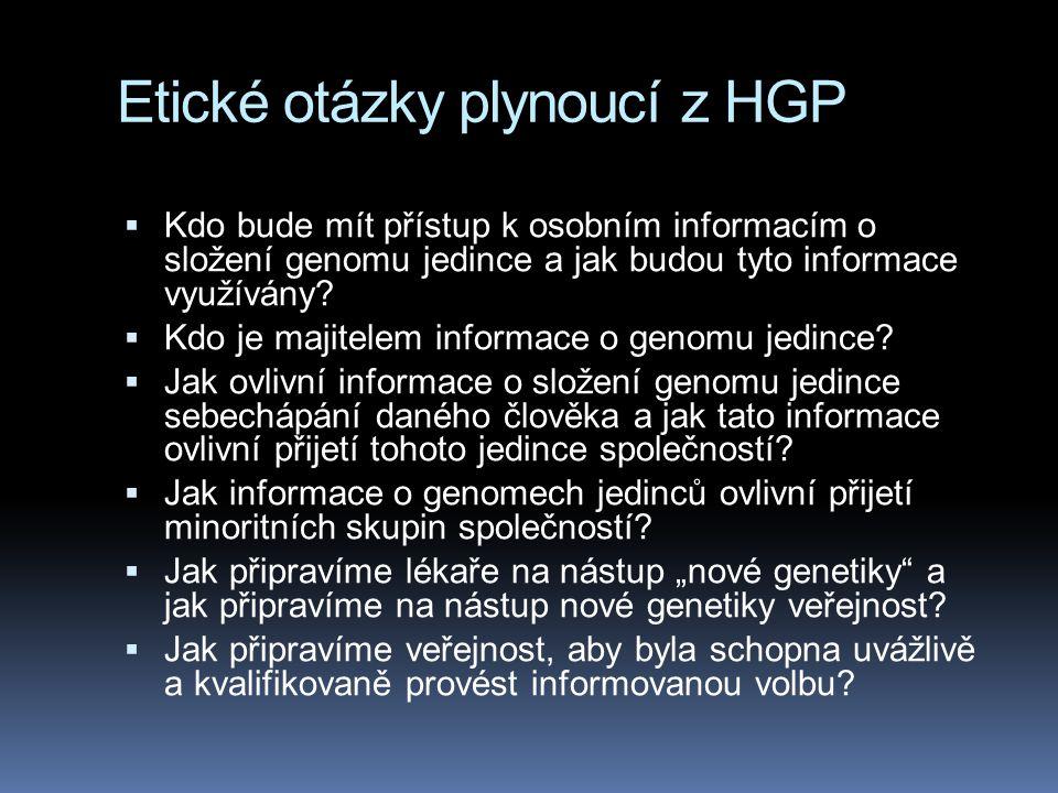 Etické otázky plynoucí z HGP  Kdo bude mít přístup k osobním informacím o složení genomu jedince a jak budou tyto informace využívány?  Kdo je majit