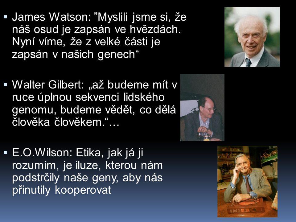 """ James Watson: """"Myslili jsme si, že náš osud je zapsán ve hvězdách. Nyní víme, že z velké části je zapsán v našich genech""""  Walter Gilbert: """"až bude"""