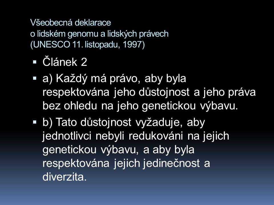 Všeobecná deklarace o lidském genomu a lidských právech (UNESCO 11. listopadu, 1997)  Článek 2  a) Každý má právo, aby byla respektována jeho důstoj