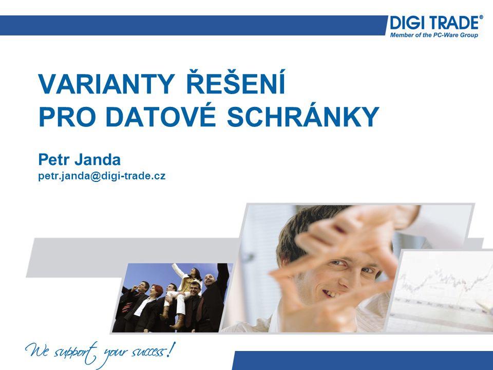 VARIANTY ŘEŠENÍ PRO DATOVÉ SCHRÁNKY Petr Janda petr.janda@digi-trade.cz
