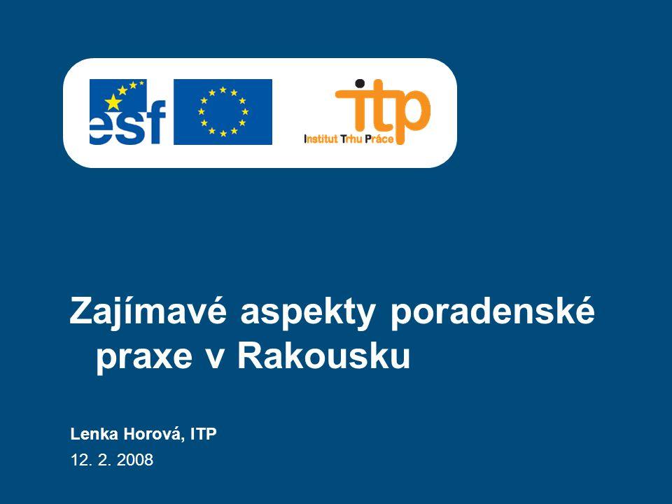 Lenka Horová, ITP 12. 2. 2008 Zajímavé aspekty poradenské praxe v Rakousku