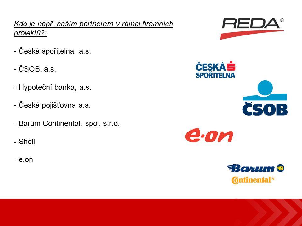 Kdo je např. naším partnerem v rámci firemních projektů?: - Česká spořitelna, a.s. - ČSOB, a.s. - Hypoteční banka, a.s. - Česká pojišťovna a.s. - Baru