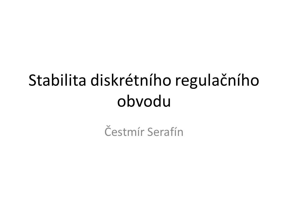 Stabilita diskrétního regulačního obvodu Čestmír Serafín