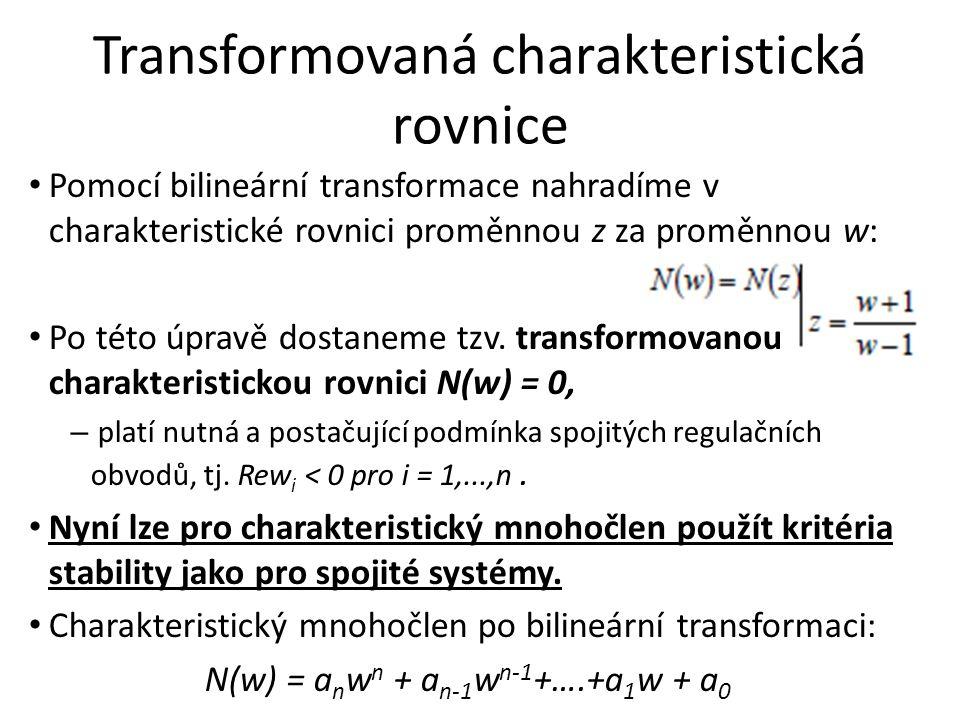 Transformovaná charakteristická rovnice Pomocí bilineární transformace nahradíme v charakteristické rovnici proměnnou z za proměnnou w: Po této úpravě dostaneme tzv.
