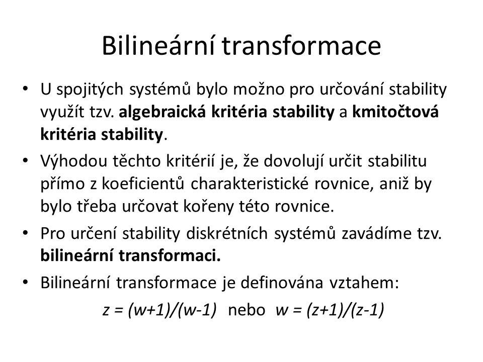 Bilineární transformace U spojitých systémů bylo možno pro určování stability využít tzv. algebraická kritéria stability a kmitočtová kritéria stabili