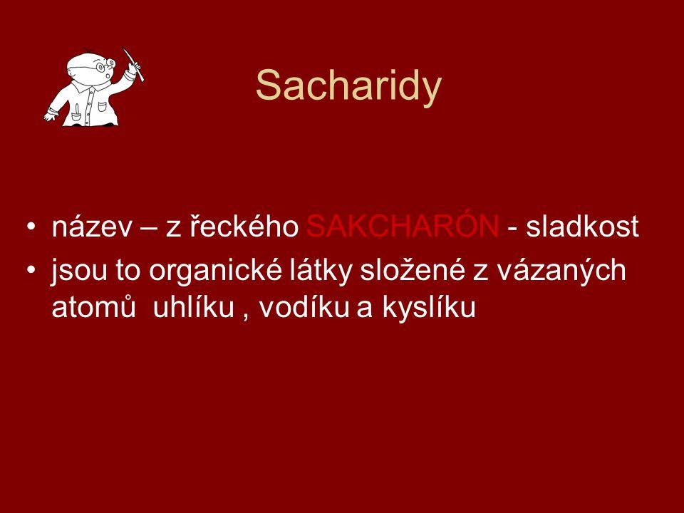 Sacharidy název – z řeckého SAKCHARÓN - sladkost jsou to organické látky složené z vázaných atomů uhlíku, vodíku a kyslíku