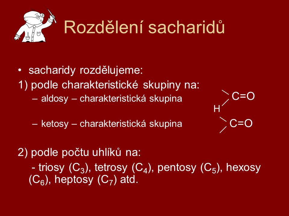 Rozdělení sacharidů sacharidy rozdělujeme: 1) podle charakteristické skupiny na: –aldosy – charakteristická skupina –ketosy – charakteristická skupina