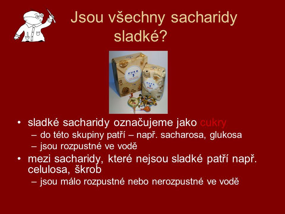 Rozdělení sacharidů jednoduché - monosacharidy glukosa, fruktosa C 6 H 12 O 6 SACHARIDY (C 6 H 10 O 5 ) 2 polysacharidy - celulosa,škrob, glykogen (C 6 H 10 O 5 ) n disacharidy – sacharosa, laktosa