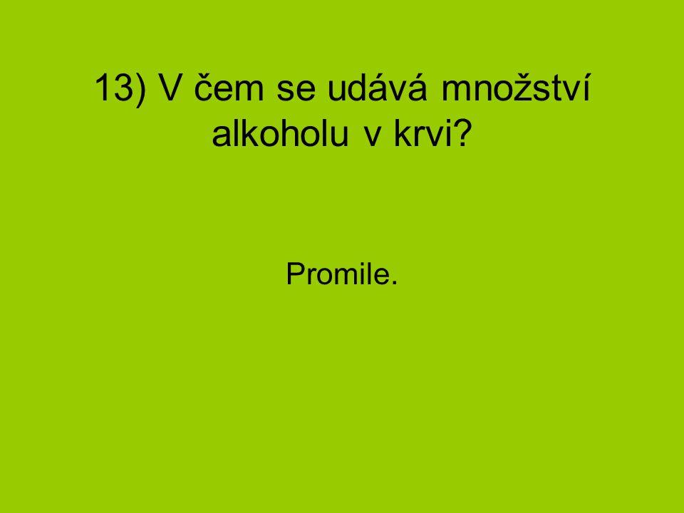 13) V čem se udává množství alkoholu v krvi? Promile.