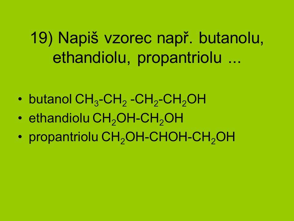 19) Napiš vzorec např.butanolu, ethandiolu, propantriolu...