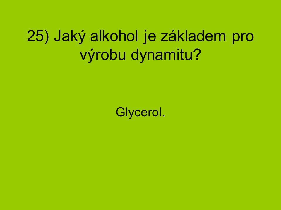25) Jaký alkohol je základem pro výrobu dynamitu? Glycerol.