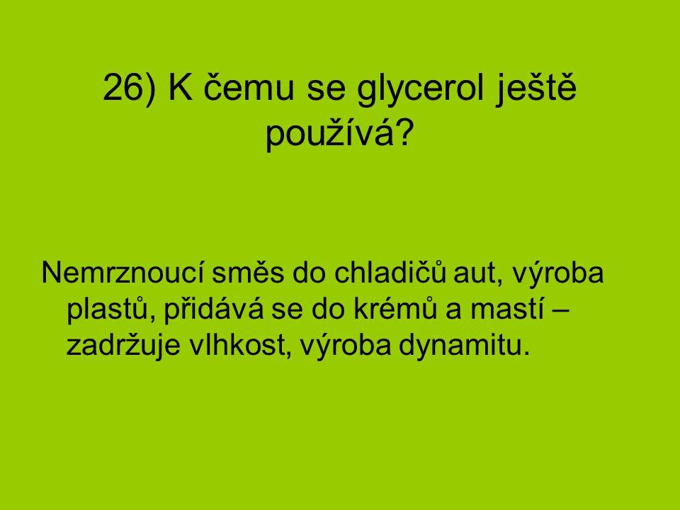26) K čemu se glycerol ještě používá.