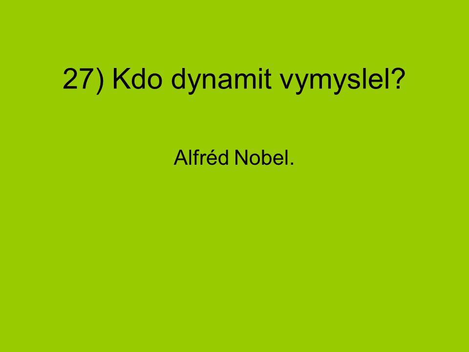 27) Kdo dynamit vymyslel? Alfréd Nobel.