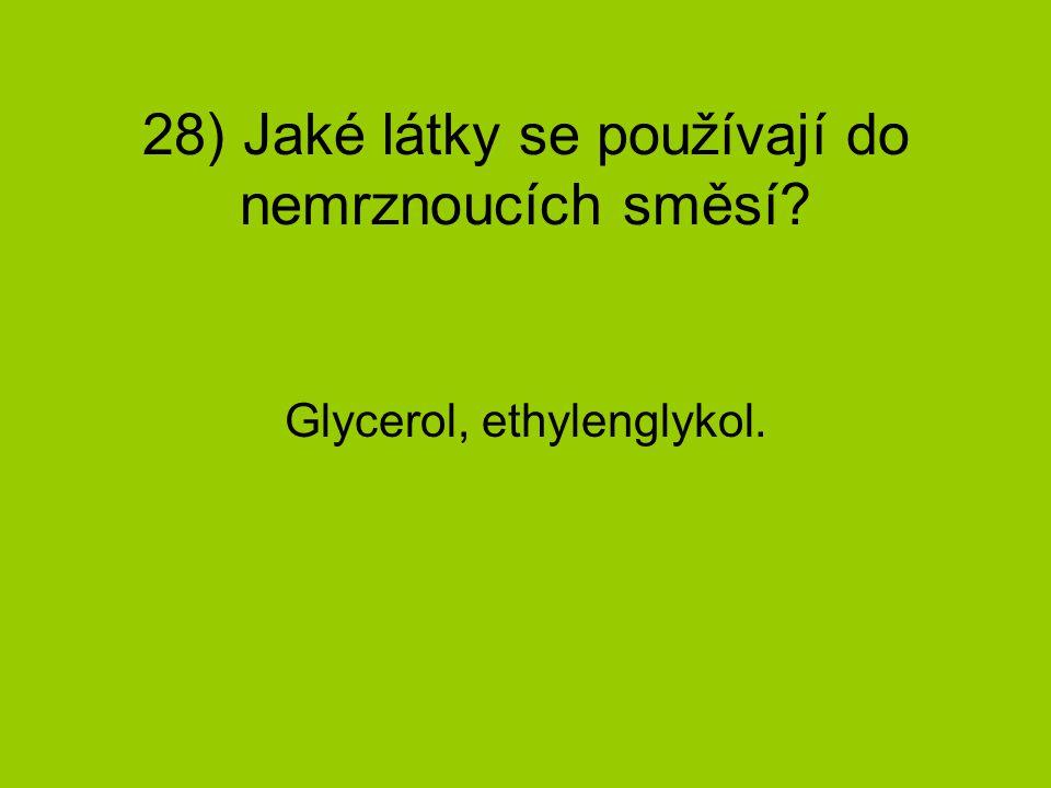 28) Jaké látky se používají do nemrznoucích směsí? Glycerol, ethylenglykol.