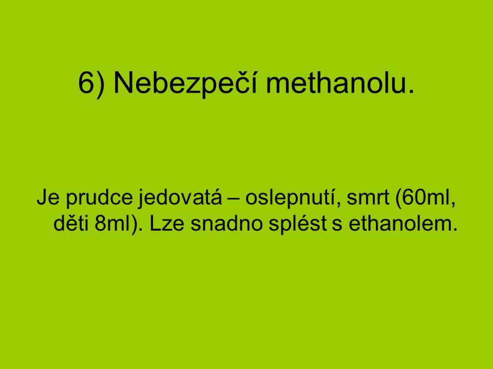 6) Nebezpečí methanolu.Je prudce jedovatá – oslepnutí, smrt (60ml, děti 8ml).
