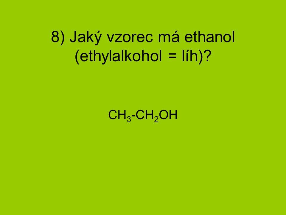8) Jaký vzorec má ethanol (ethylalkohol = líh)? CH 3 -CH 2 OH