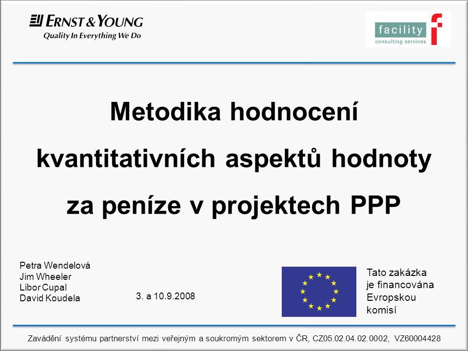 Metodika hodnocení kvantitativních aspektů hodnoty za peníze v projektech PPP Petra Wendelová Jim Wheeler Libor Cupal David Koudela 3.