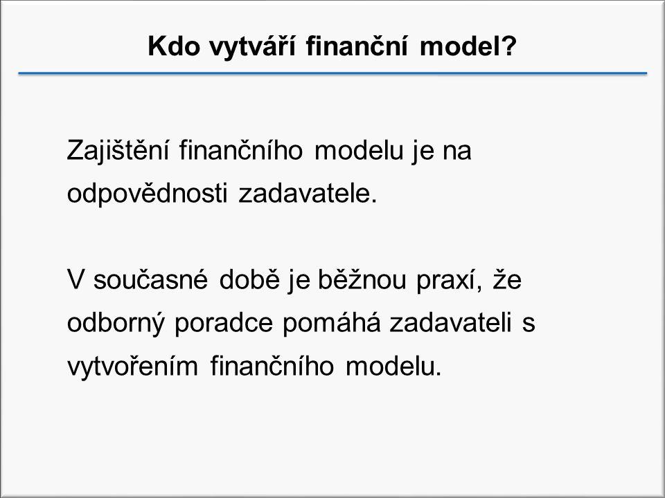 Kdo vytváří finanční model.Zajištění finančního modelu je na odpovědnosti zadavatele.