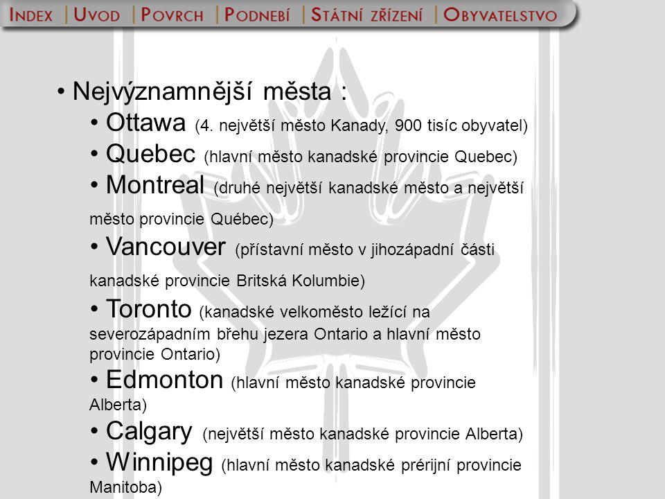 Nejvýznamnější města : Ottawa (4. největší město Kanady, 900 tisíc obyvatel) Quebec (hlavní město kanadské provincie Quebec) Montreal (druhé největší