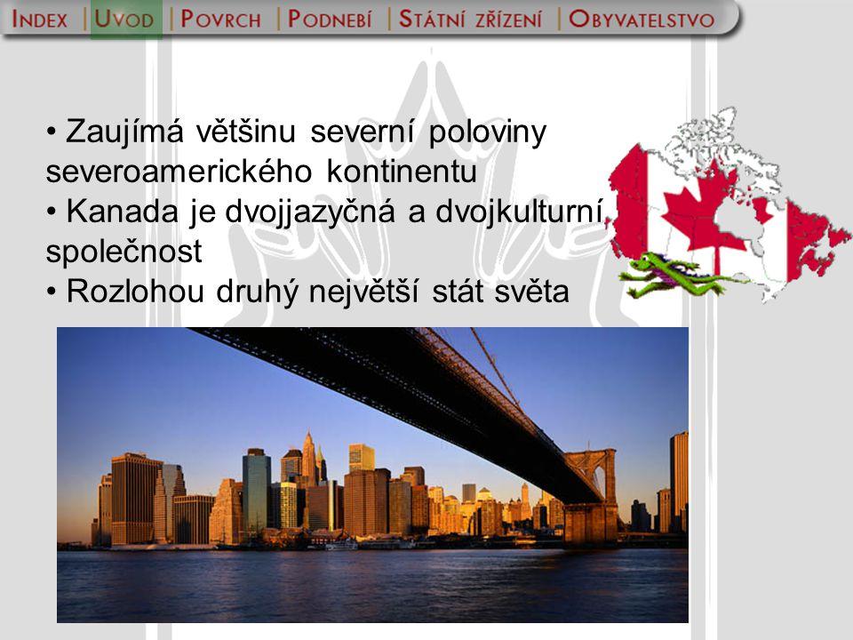 Zaujímá většinu severní poloviny severoamerického kontinentu Kanada je dvojjazyčná a dvojkulturní společnost Rozlohou druhý největší stát světa