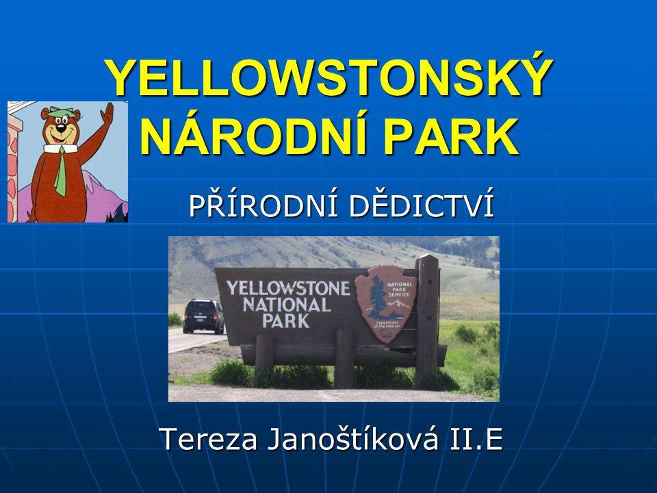YELLOWSTONSKÝ NÁRODNÍ PARK YELLOWSTONSKÝ NÁRODNÍ PARK Tereza Janoštíková II.E PŘÍRODNÍ DĚDICTVÍ