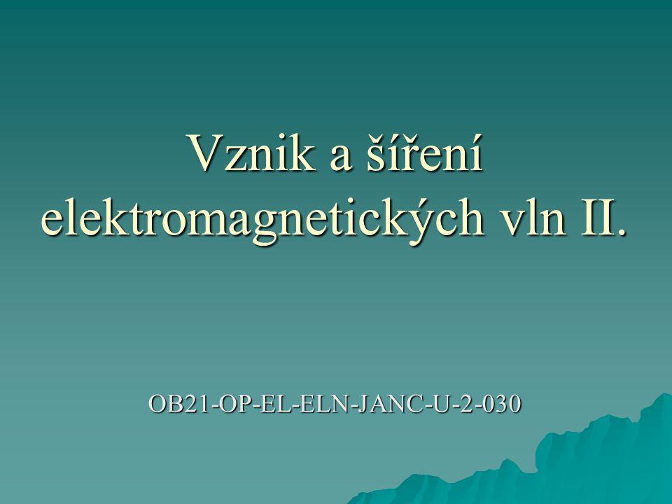 Vznik a šíření elektromagnetických vln II. OB21-OP-EL-ELN-JANC-U-2-030