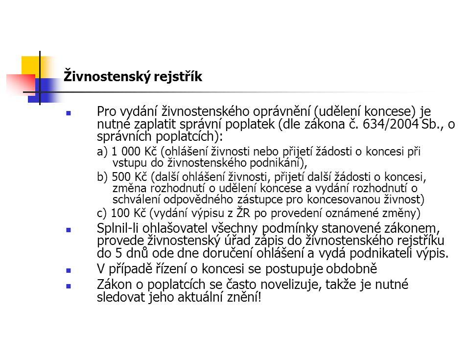 Živnostenský rejstřík Pro vydání živnostenského oprávnění (udělení koncese) je nutné zaplatit správní poplatek (dle zákona č. 634/2004 Sb., o správníc