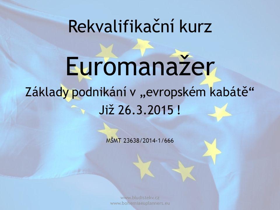 """Rekvalifikační kurz Euromanažer Základy podnikání v """"evropském kabátě"""" Již 26.3.2015 ! MŠMT 23638/2014-1/666 www.bludistekv.cz www.bohemiaeuplanners.e"""