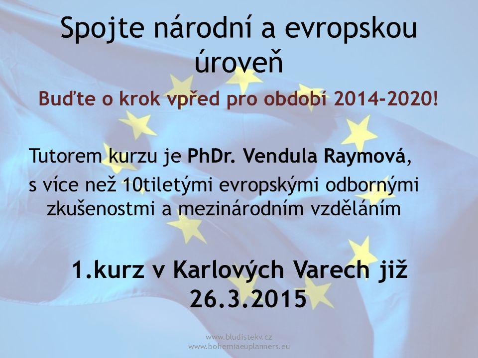 Spojte národní a evropskou úroveň Buďte o krok vpřed pro období 2014-2020! Tutorem kurzu je PhDr. Vendula Raymová, s více než 10tiletými evropskými od