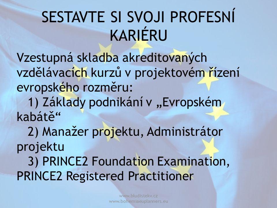"""SESTAVTE SI SVOJI PROFESNÍ KARIÉRU Vzestupná skladba akreditovaných vzdělávacích kurzů v projektovém řízení evropského rozměru: 1) Základy podnikání v """"Evropském kabátě 2) Manažer projektu, Administrátor projektu 3) PRINCE2 Foundation Examination, PRINCE2 Registered Practitioner www.bludistekv.cz www.bohemiaeuplanners.eu"""