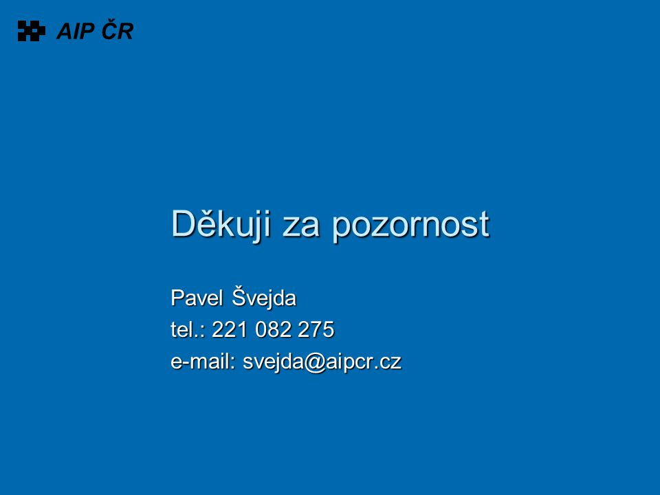 Děkuji za pozornost Pavel Švejda tel.: 221 082 275 e-mail: svejda@aipcr.cz AIP ČR