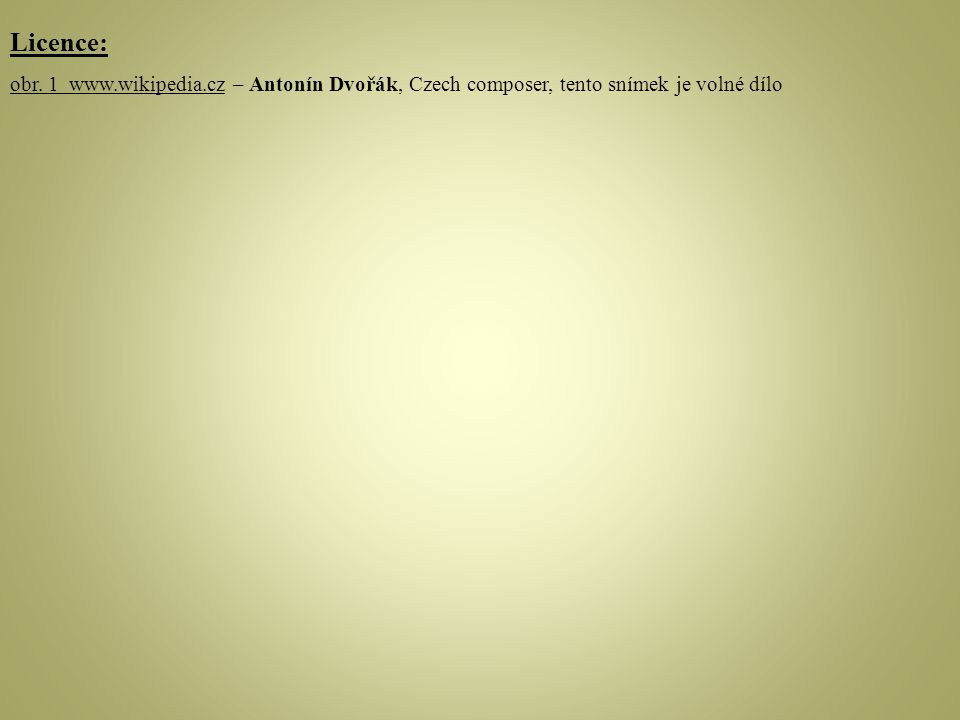 Licence: obr. 1 www.wikipedia.cz – Antonín Dvořák, Czech composer, tento snímek je volné dílo