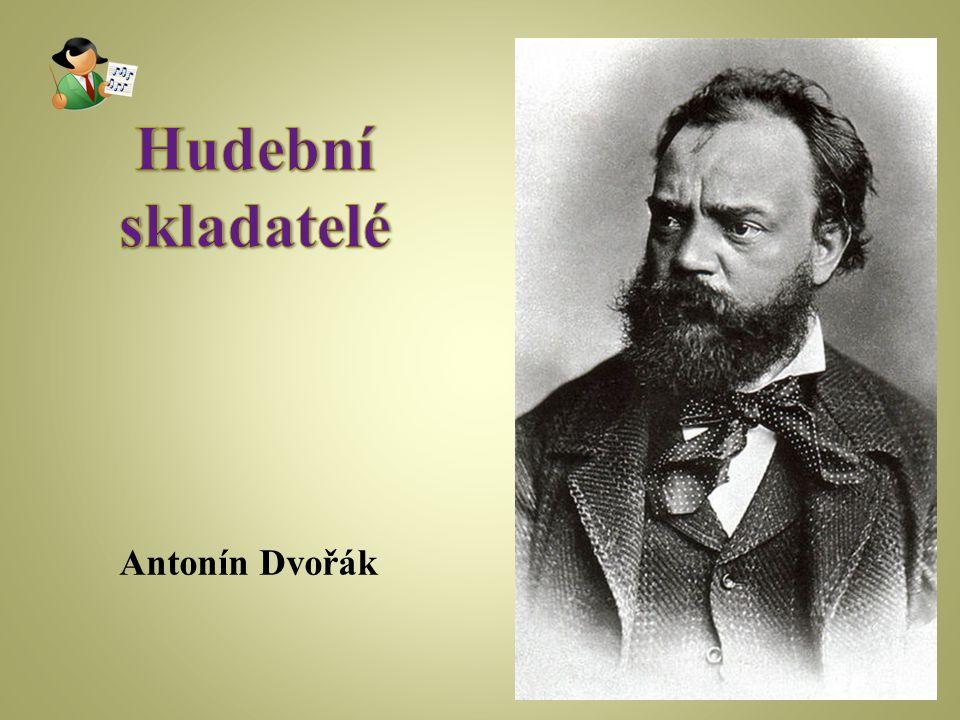*1841 Nelahozeves, +1904 Praha Český skladatel, který se po otci vyučil řezníkem.