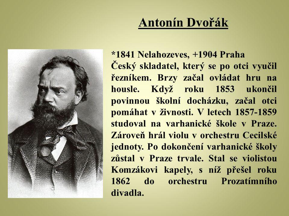 *1841 Nelahozeves, +1904 Praha Český skladatel, který se po otci vyučil řezníkem. Brzy začal ovládat hru na housle. Když roku 1853 ukončil povinnou šk