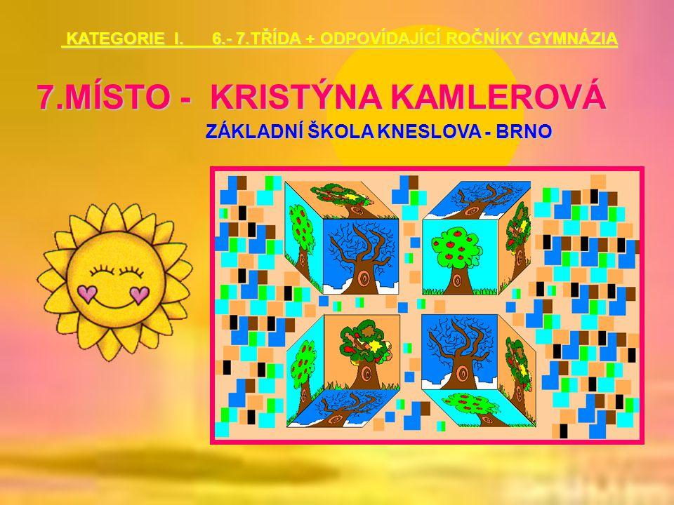 7.MÍSTO - KRISTÝNA KAMLEROVÁ ZÁKLADNÍ ŠKOLA KNESLOVA - BRNO KATEGORIE I. 6.- 7.TŘÍDA + ODPOVÍDAJÍCÍ ROČNÍKY GYMNÁZIA KATEGORIE I. 6.- 7.TŘÍDA + ODPOVÍ