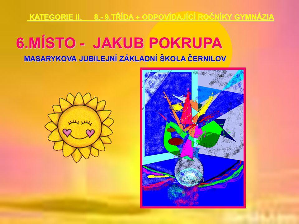 6.MÍSTO - JAKUB POKRUPA MASARYKOVA JUBILEJNÍ ZÁKLADNÍ ŠKOLA ČERNILOV KATEGORIE II. 8.- 9.TŘÍDA + ODPOVÍDAJÍCÍ ROČNÍKY GYMNÁZIA KATEGORIE II. 8.- 9.TŘÍ