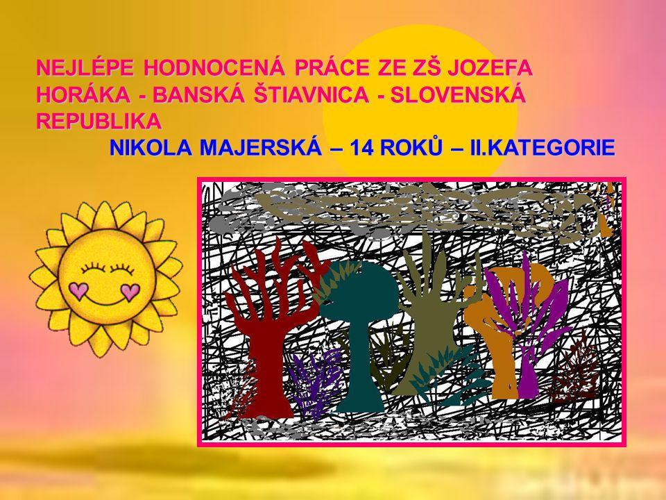 NEJLÉPE HODNOCENÁ PRÁCE ZE ZŠ JOZEFA HORÁKA - BANSKÁ ŠTIAVNICA - SLOVENSKÁ REPUBLIKA NIKOLA MAJERSKÁ – 14 ROKŮ – II.KATEGORIE