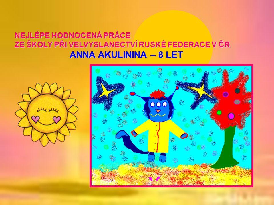 NEJLÉPE HODNOCENÁ PRÁCE ZE ŠKOLY PŘI VELVYSLANECTVÍ RUSKÉ FEDERACE V ČR ANNA AKULININA – 8 LET ANNA AKULININA – 8 LET