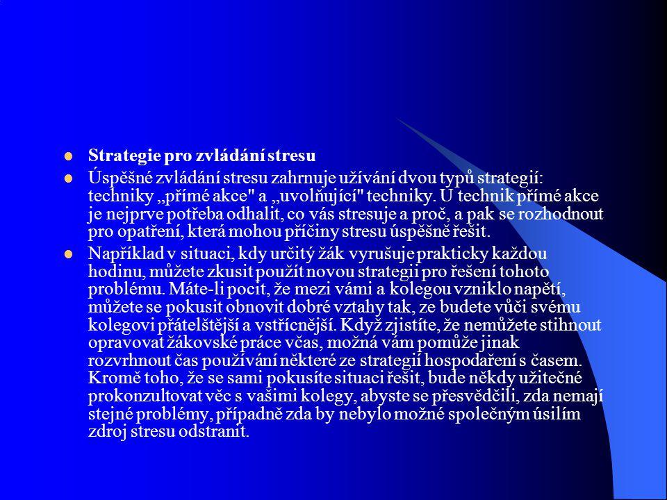"""Strategie pro zvládání stresu Úspěšné zvládání stresu zahrnuje užívání dvou typů strategií: techniky """"přímé akce"""