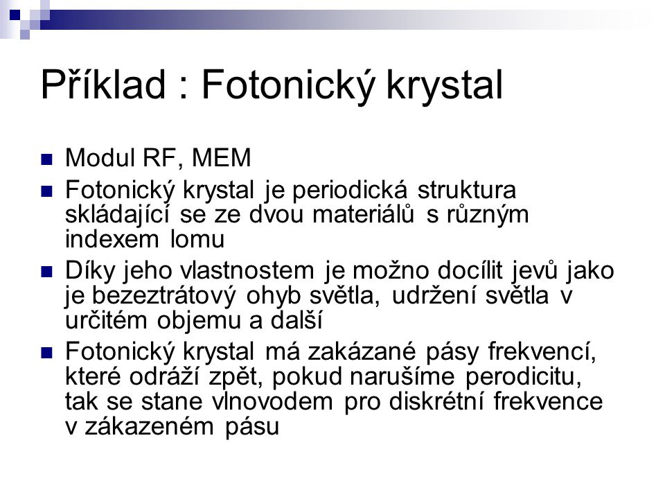 Příklad : Fotonický krystal Modul RF, MEM Fotonický krystal je periodická struktura skládající se ze dvou materiálů s různým indexem lomu Díky jeho vl