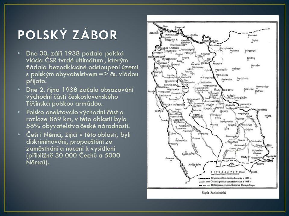 Dne 30. září 1938 podala polská vláda ČSR tvrdé ultimátum, kterým žádala bezodkladné odstoupení území s polským obyvatelstvem => čs. vládou přijato. D