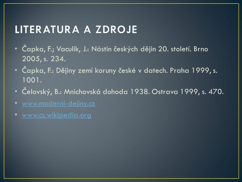 Čapka, F.; Vaculík, J.: Nástin českých dějin 20. století. Brno 2005, s. 234. Čapka, F.: Dějiny zemí koruny české v datech. Praha 1999, s. 1001. Čelovs