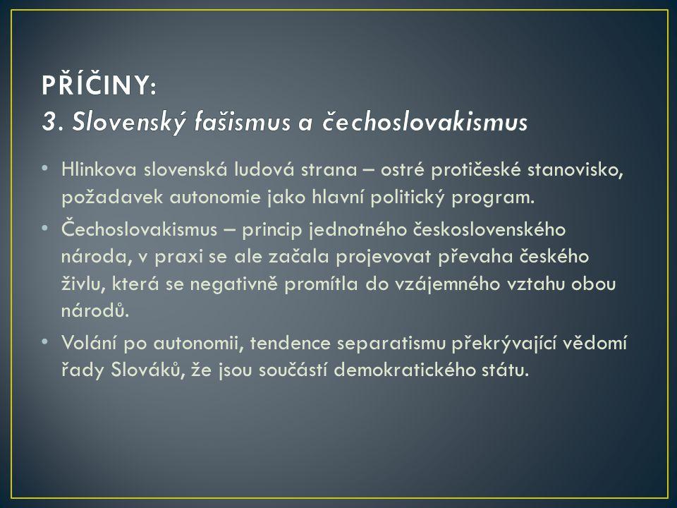 Hlinkova slovenská ludová strana – ostré protičeské stanovisko, požadavek autonomie jako hlavní politický program. Čechoslovakismus – princip jednotné