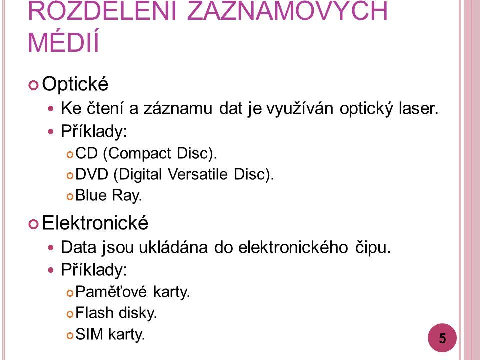 ROZDĚLENÍ ZÁZNAMOVÝCH MÉDIÍ Optické Ke čtení a záznamu dat je využíván optický laser. Příklady: CD (Compact Disc). DVD (Digital Versatile Disc). Blue