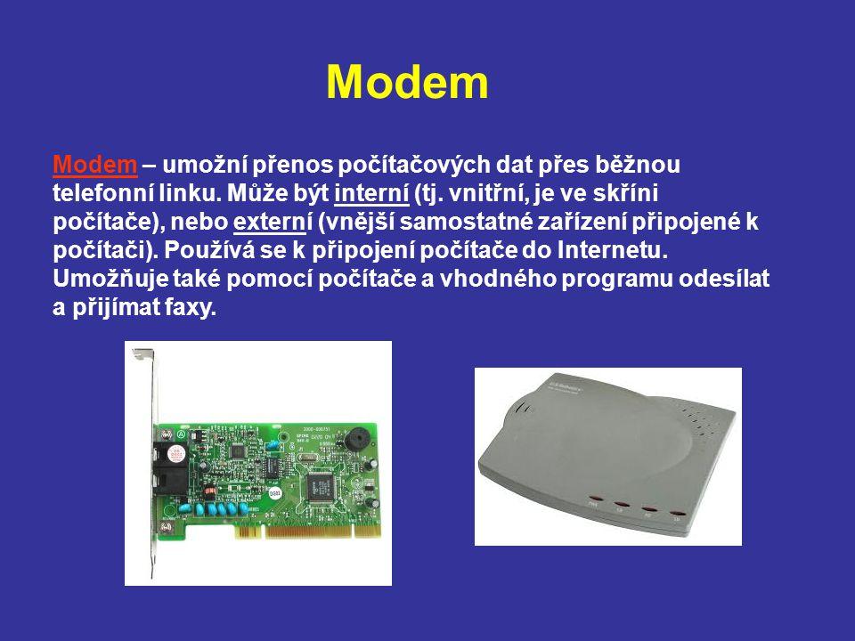 Modem Modem – umožní přenos počítačových dat přes běžnou telefonní linku. Může být interní (tj. vnitřní, je ve skříni počítače), nebo externí (vnější
